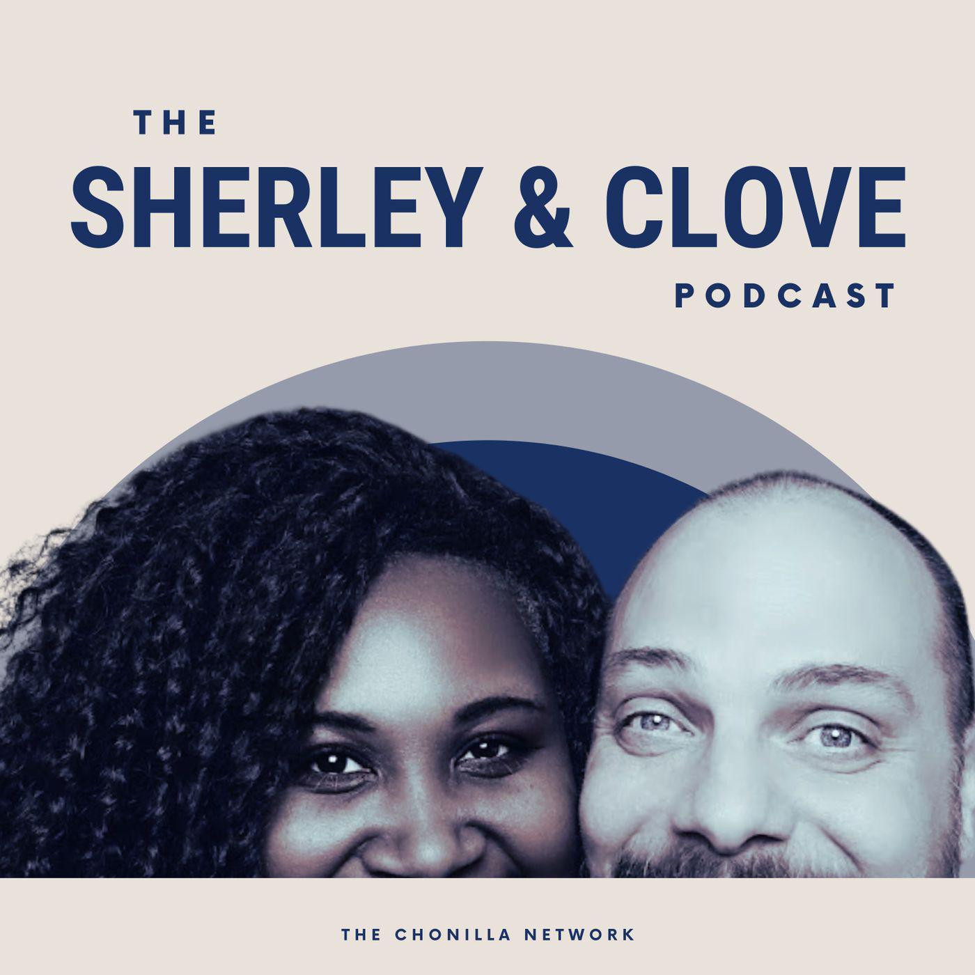 The Sherley & Clove Podcast
